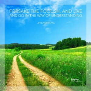 Proverbs 9_6 - Forsake the foolish, and live; and go in the way of understanding.